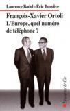 Eric Bussière et Laurence Badel - François-Xavier Ortoli - L'Europe : quel numéro de téléphone ?.