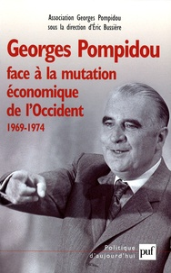 Eric Bussière et Alain Beltran - Georges Pompidou face à la mutation économique de l'Occident, 1969-1974 - Actes du Colloque des 15 et 16 novembre 2001, au Conseil économique et social.