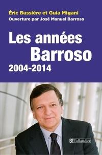 Eric Bussière et Guia Migani - Les années Barroso 2004-2014 - Europe : crises et relances.