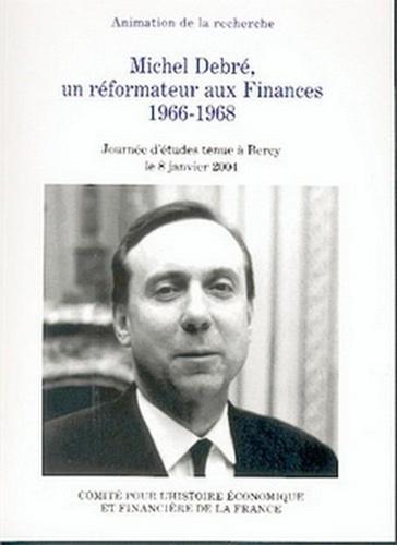 Eric Bussière et Antoine Dupont-Fauville - Michel Debré, un réformateur aux Finances 1966-1968.