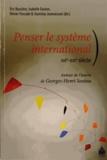 Eric Bussière et Olivier Forcade - Penser le système international (XIXe-XXIe siècle) - Autour de l'oeuvre de Georges-Henri Soutou.
