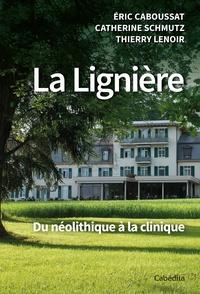 Eric Caboussat et Catherine Schmutz - La Lignière - Du néolithique à la clinique.