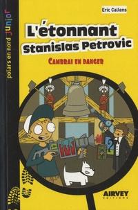 Eric Callens - L'étonnant Stanislas Petrovic - Cambrai en danger.