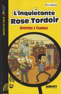 Eric Callens - L'inquiétante Rose Tordoir - Aventure à Cambrai.