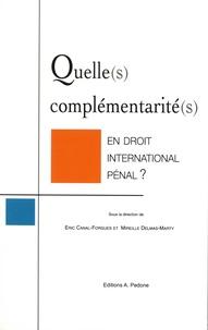 Eric Canal-Forgues et Mireille Delmas-Marty - Quelle(s) complémentarité(s) en droit international pénal ?.