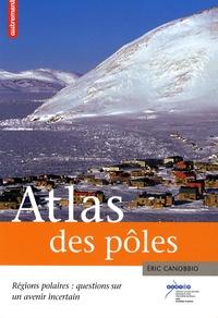 Eric Canobbio - Atlas des pôles - Régions polaires : questions sur un avenir incertain.