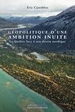 Eric Canobbio - Géopolitique d'une ambition inuite - Le Québec face à son destin nordique.