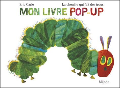 Eric Carle - La chenille qui fait des trous - Mon livre pop-up.