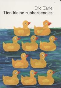 Eric Carle - Tien kleine rubbereendjes.