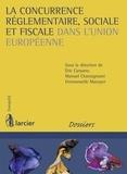 Eric Carpano et Manuel Chastagnaret - La concurrence réglementaire, sociale et fiscale dans l'Union européenne.