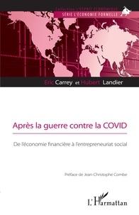Eric Carrey et Hubert Landier - Après la guerre contre la COVID - De l'économie financière à l'entrepreneuriat social.