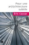 Eric Cassar - Pour une ar(t)chitecture subtile.
