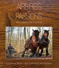Eric Catherine et Emmanuel Boivin - Arbres et passions en pays de Lyons.
