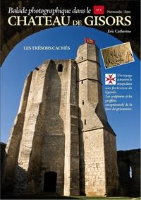 Eric Catherine - Balade photographique dans le château de Gisors - Les trésors cachés.