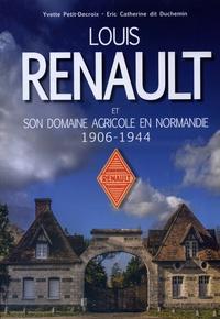 Eric Catherine et Yvette Petit Decroix - Louis Renault et son domaine agricole en Normandie 1906-1944.