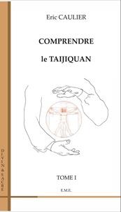 Comprendre le taijiquan- Tome 1 - Eric Caulier |