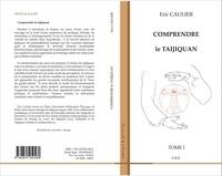 Eric Caulier - Comprendre le taijiquan - Tome 1.
