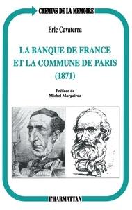 Eric Cavaterra - La Banque de France et la Commune de Paris, 1871.