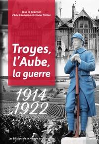 Eric Cazaubon et Olivier Pottier - 1914-1922 - Troyes, l'Aube, la guerre.