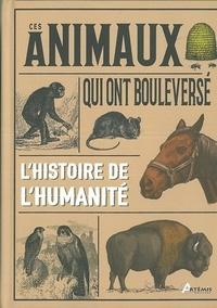Eric Chaline - Ces animaux qui ont bouleversé l'histoire de l'humanité.