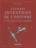 Eric Chaline - Les pires inventions de l'histoires et ceux qui les ont commises.