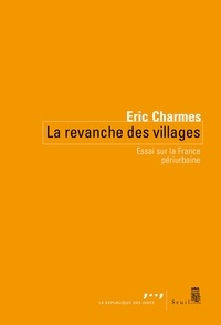 Eric Charmes - La revanche des villages - Essai sur la France périurbaine.
