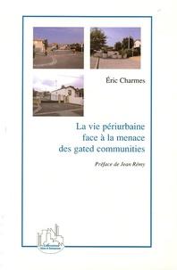 Eric Charmes - La vie périurbaine face à la menace des gated communities.
