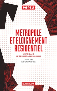 Eric Charmes - Métropole et éloignement résidentiel - Vivre dans le périurbain lyonnais.