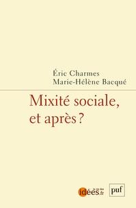 Eric Charmes et Marie-Hélène Bacqué - Mixité sociale, et après ?.