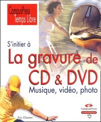 Eric Charton - S'initier à la gravure de CD et DVD.