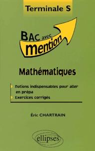 Eric Chartrain - Mathématiques Terminale S. - Notions indispensables pour aller en prépa, exercices corrigés.