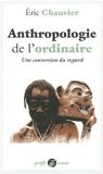 Eric Chauvier - Anthropologie de l'ordinaire - Une conversion du regard.