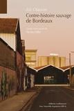 Eric Chauvier - Contre-histoire sauvage de Bordeaux - A partir d'une oeuvre de Nicolas Mihé, Respublica.