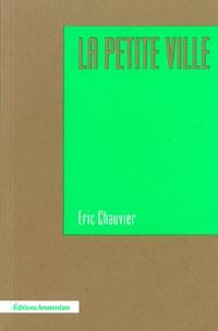 Eric Chauvier - La petite ville.