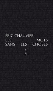Eric Chauvier - Les Mots sans les choses.