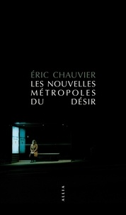 Eric Chauvier - Les nouvelles métropoles du désir.