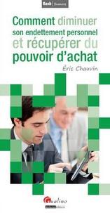 Eric Chauvin - Comment diminuer son endettement personnel et récupérer du pouvoir d'achat.