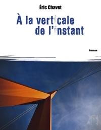 Eric Chavet - A la verticale de l'instant.