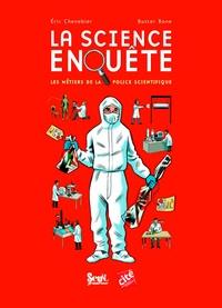 Eric Chenebier - La science enquête - Les métiers de la police scientifique.