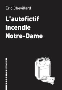 Eric Chevillard - L'autofictif incendie Notre-Dame - Journal 2018-2019.