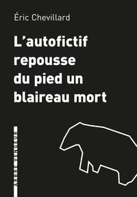 Eric Chevillard - L'autofictif repousse du pied un blaireau mort - Journal 2019-2020.
