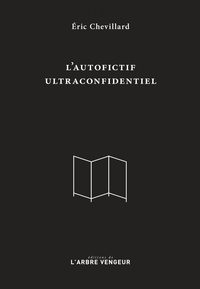 Eric Chevillard - L'autofictif ultraconfidentiel - Journal 2007-2017.