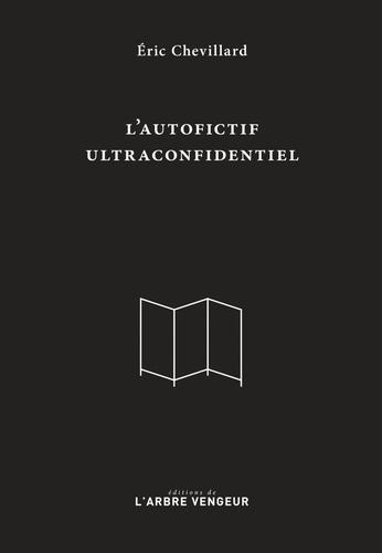 Eric Chevillard - L'autofictif ultraconfidentiel - Journal 2007-2017.