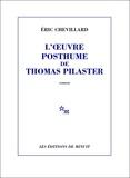 Eric Chevillard - L'oeuvre posthume de Thomas Pilaster.