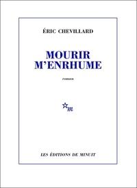 Eric Chevillard - Mourir m'enrhume.
