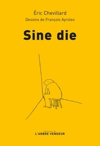 Eric Chevillard - Sine die - Chronique du confinement (19 mars - 12 mais 2020).