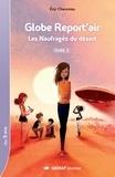 Eric Chevreau - Globe Report'air Tome 2 : Les naufragés du désert.