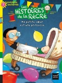 Eric Chevreau et Grégoire Mabire - Les histoires de la récré Tome 3 : Ma petite soeur est une princesse.
