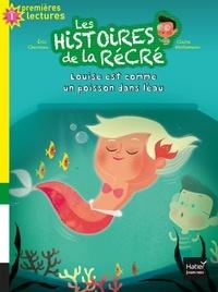 Eric Chevreau et Claire Wortemann - Les histoires de la récré Tome 6 : Louise est comme un poisson dans l'eau.