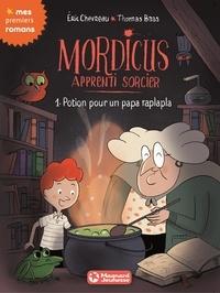 Eric Chevreau et Thomas Baas - Mordicus apprenti sorcier Tome 1 : Potion pour un papa raplapla.